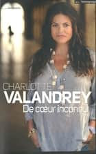 De coeur inconnu ebook by Charlotte VALANDREY