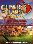 Clash of Clans Game Tips, Wiki, Hacks, Download Guide - HIDDENSTUFF ENTERTAINMENT ebook by HIDDENSTUFF ENTERTAINMENT