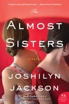The Almost Sisters - A Novel ebook by