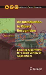 An Introduction to Object Recognition - Selected Algorithms for a Wide Variety of Applications ebook by Marco Alexander Treiber