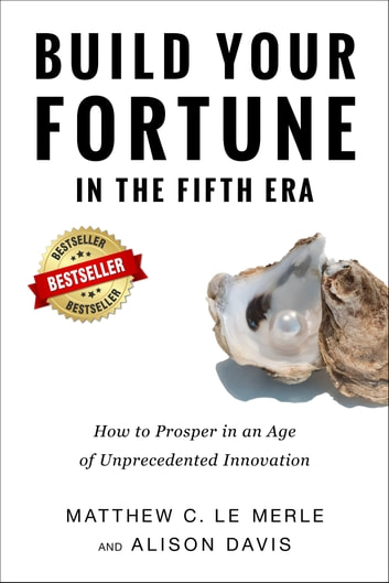 Build Your Fortune in the Fifth Era: How to Prosper in an ...