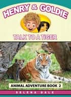 Henry & Goldie Talk To A Tiger - Henry & Goldie Animal Adventures, #2 ebook by Selena Dale