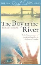 The Boy in the River - A shocking true story of ritual murder and sacrifice in the heart of London ebook by Richard Hoskins