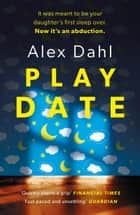 Playdate - a gripping psychological thriller about a missing girl ebook by Alex Dahl