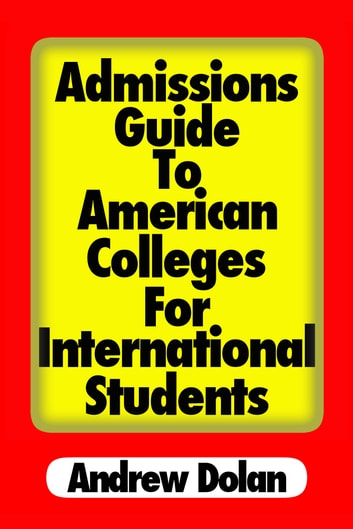 Admissions Guide To American Colleges For International Students ebook by Andrew Dolan