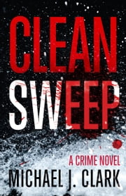 Clean Sweep - A Crime Novel ebook by Michael J. Clark