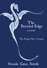 The Beveled Edge - The Dragon Seer Archives ebook by Brenda Gates Smith,Liz Carlson,Whitney Skoien