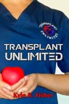 Transplant Unlimited ebook by Kyle R. Fisher