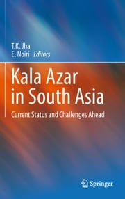 Kala Azar in South Asia - Current Status and Challenges Ahead ebook by T.K. Jha,Eisei Noiri