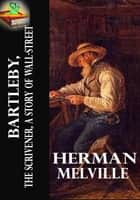 Bartleby, the Scrivener: A Story of Wall Street, Short Story - (With Audiobook Link) ebook by Herman Melville