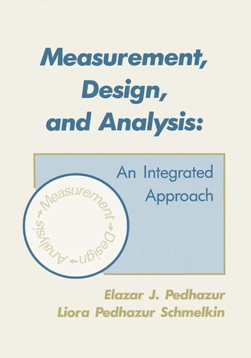 Measurement, Design, and Analysis - An Integrated Approach ebook by Elazar J. Pedhazur,Liora Pedhazur Schmelkin