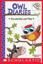 Eva and the Lost Pony: A Branches Book (Owl Diaries #8) ebook by Rebecca Elliott, Rebecca Elliott