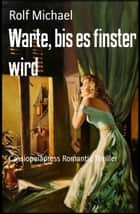 Warte, bis es finster wird - Cassiopeiapress Romantic Thriller ebook by Rolf Michael