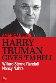 Harry Truman Gives Em Hell ebook by Willard Sterne Randall, and Nancy Nahra