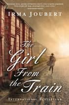 The Girl From the Train ebook by Irma Joubert