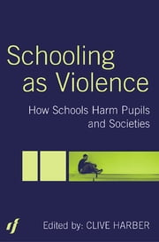 Schooling as Violence - How Schools Harm Pupils and Societies ebook by Clive Harber