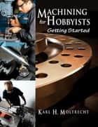 Machining for Hobbyists ebook by Karl Moltrecht