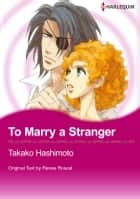 To Marry a Stranger (Harlequin Comics) - Harlequin Comics ebook by Renee Roszel, Takako Hashimoto