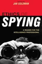 Ethics of Spying - A Reader for the Intelligence Professional ebook by Jan Goldman, Joel H. Rosenthal, J E. Drexel Godfrey,...