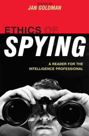 Ethics of Spying - A Reader for the Intelligence Professional ebook by Jan Goldman,Joel H. Rosenthal,J E. Drexel Godfrey,R V. Jones,Arthur S. Hulnick,David W. Mattausch,Kent Pekel,Tony Pfaff,John P. Langan,John B. Chomeau,Anne C. Rudolph,Fritz Allhoff,Michael Skerker,Robert M. Gates,Veteran Intelligence Professionals for Sanity,Andrew Wilkie,James Ernest Roscoe,Lincoln P. Bloomfield Jr,Charles R. Beitz,David L. Perry,James A. Barry,Loch K. Johnson,Jean Maria Arrigo,Roger Homan,Martin Bulmer,David Price,Linda Trevino,Gary Weaver,Darren Charters