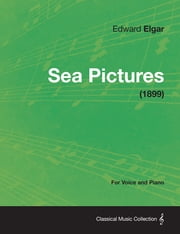 Sea Pictures - For Voice and Piano (1899) ebook by Edward Elgar