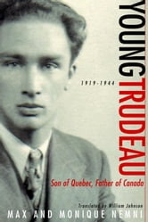 Young Trudeau: 1919-1944 - Son of Quebec, Father of Canada ebook by Max Nemni,Monique Nemni
