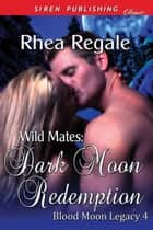 Wild Mates: Dark Moon Redemption ebook by Rhea Regale