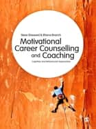 Motivational Career Counselling & Coaching - Cognitive and Behavioural Approaches ebook by Steve Sheward, Rhena Branch