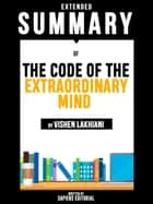 Extended Summary Of The Code Of The Extraordinary Mind - By Vishen Lakhiani ebook by Sapiens Editorial, Sapiens Editorial