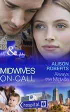 Always the Midwife (Mills & Boon Medical) (Midwives On-Call, Book 3) ebook by Alison Roberts