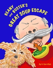 Beany and Buster's Great Soup Escape ebook by V. Van Vliet