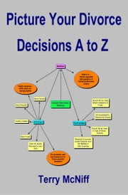 Picture Your Divorce Decisions A to Z ebook by Terry McNiff