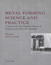 Metal Forming Science and Practice - A State-of-the-Art Volume in Honour of Professor J.A. Schey's 80th Birthday ebook by J.G. Lenard