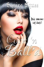 Cock 'n Ball'd ebook by Squire Squee