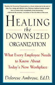 Healing the Downsized Organization - What Every Employee Needs to Know About Today's New Workplace ebook by Delorese Ambrose
