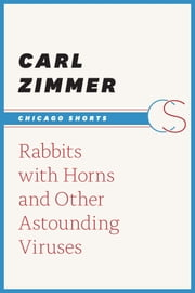 Rabbits with Horns and Other Astounding Viruses ebook by Carl Zimmer