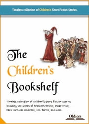 The Children's Bookshelf - The Best Fairy Tales & Fables Collection for Kids ebook by Oldiees Publishing