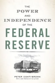 The Power and Independence of the Federal Reserve ebook by Peter Conti-Brown, Peter Conti-Brown