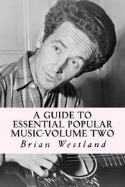 A Guide to Essential Popular Music-Volume Two ebook by Brian Westland