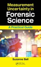 Measurement Uncertainty in Forensic Science - A Practical Guide ebook by Suzanne Bell