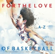 For the Love of Basketball - From A-Z ebook by Frederick C. Klein,Mark W. Anderson