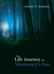 The Life Journey of a Missionary's Son ebook by Albert E. Barnes