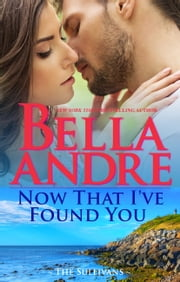 Now That I've Found You - New York Sullivans #1 ebook by Bella Andre