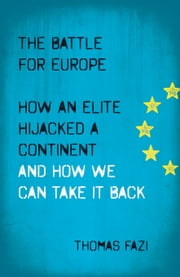 The Battle for Europe - How an Elite Hijacked a Continent - and How we Can Take it Back ebook by Thomas Fazi