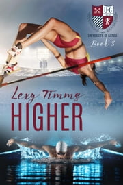 Higher - The University of Gatica Series, #3 ebook by Lexy Timms