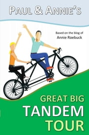 Paul and Annie's Great Big Tandem Tour ebook by Annie Roebuck