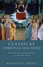 Classical Christian Doctrine ebook by Ronald E. Heine