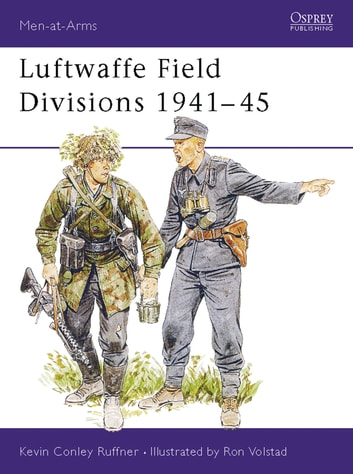 Luftwaffe Field Divisions 1941–45 ebook by Kevin Conley Ruffner