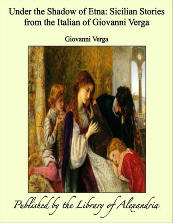 Under the Shadow of Etna Sicilian Stories From the Italian of Giovanni Verga ebook by Giovanni Verga