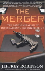 The Merger: The Conglomeration of International Organized Crime ebook by Jeffrey Robinson